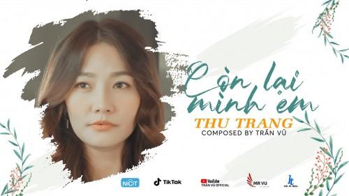 Thu Trang tiết lộ MV Còn lại mình em  : do ông xã sáng tác từ tâm sự…. thất tình của chính cô